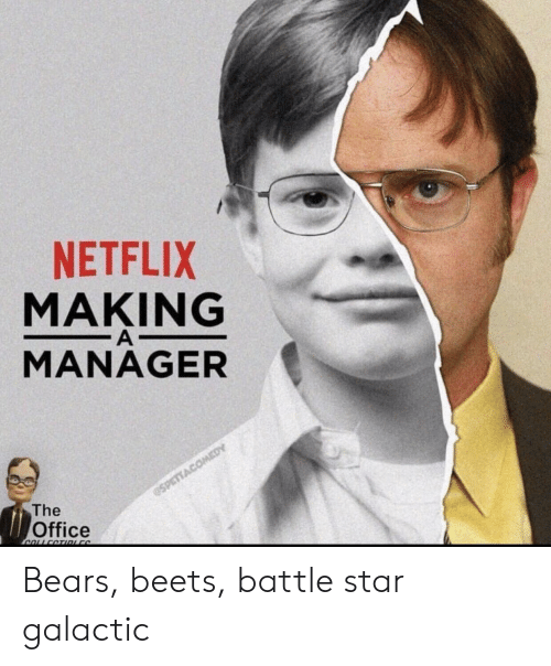 beets: NETFLIX  MAKING  MANAGER  The  Office Bears, beets, battle star galactic