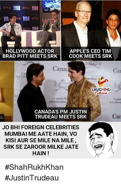 Brad Pitt, Netflix, and Canada: NETFLIX  NETFLIX WAR  APPLE'S CEO TIM  BRAD PITT MEETS SRK COOK MEETS SRK  HOLLYWOOD ACTOR  Cana  Car  a1  LAUGHING  Canada-In  A Celebration  Canad  A Celebra  CANADAS PM JUSTIN  TRUDEAU MEETS SRK  Car  JO BHI FOREIGN CELEBRITIES  MUMBAI ME AATE HAIN, VO  KISI AUR SE MILE NA MILE  SRK SE ZAROOR MILKE JATE  HAIN! #ShahRukhKhan #JustinTrudeau