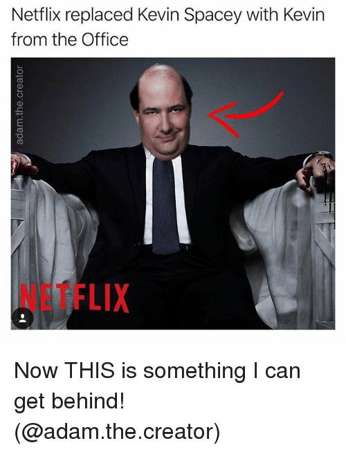 Netflix, The Office, and Office: Netflix replaced Kevin Spacey with Kevin  from the Office  NETFLIX Now THIS is something I️ can get behind! (@adam.the.creator)