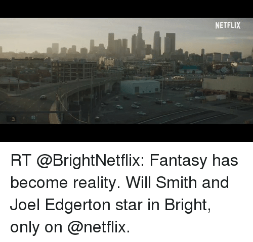 fantasi: NETFLIX RT @BrightNetflix: Fantasy has become reality. Will Smith and Joel Edgerton star in Bright, only on @netflix.