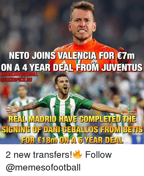 Onas: NETO JOINS VALENCIA FOR 7m  ON A 4 YEAR DEAL FROM JUVENTUS  MEMESOFOOTBALL  SOCCERPICS HO  REAL MADRID HAVE COMPLETED THE  SIGNING OF DANI CEBALLOS FROM BETIS  FOR 18m ONA 6 YEAR DEAL 2 new transfers!🔥 Follow @memesofootball