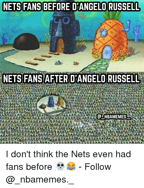 Memes, d'Angelo Russell, and 🤖: NETS FANS BEFORE D'ANGELO RUSSELL  NETS FANS AFTER D'ANGELORUSSELL  NAMA  a UNBAMEMES I don't think the Nets even had fans before 💀😂 - Follow @_nbamemes._