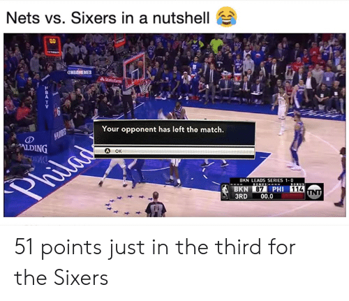 Sixers: Nets vs. Sixers in a nutshell  Your opponent has left the match.  ALDING  OK  BKN LEADS SERIES 1-0  87  114  3RD00.0 51 points just in the third for the Sixers