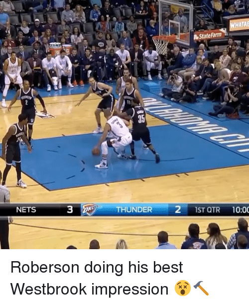 Roberson: NETS  WHATAE  StateFarm  A THUNDER  2 1ST QTR  10:00 Roberson doing his best Westbrook impression 😵🔨