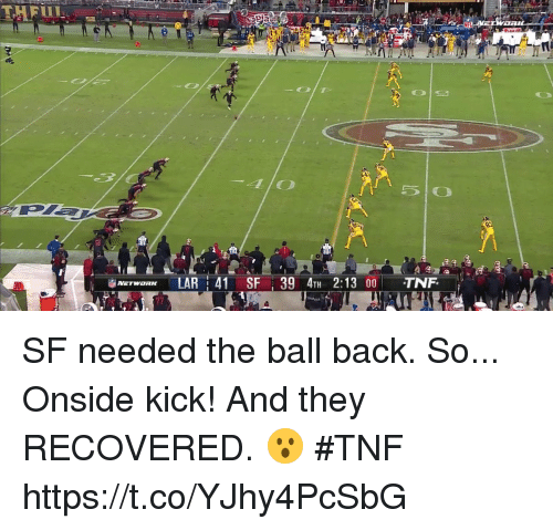 Memes, Back, and 🤖: NETWOR LAR 41 SF 39 4TH 2:13 00TNF. SF needed the ball back. So... Onside kick!  And they RECOVERED. 😮 #TNF https://t.co/YJhy4PcSbG