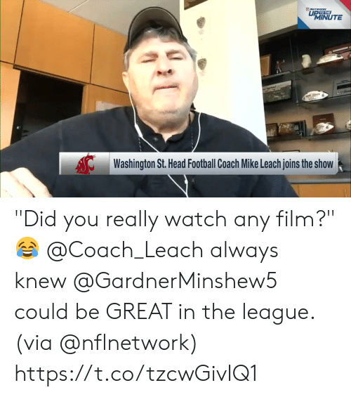 "The League: NETWORK  UP TO THE  MINUTE  Washington St. Head Football Coach Mike Leach joins the show ""Did you really watch any film?"" 😂  @Coach_Leach always knew @GardnerMinshew5 could be GREAT in the league. (via @nflnetwork) https://t.co/tzcwGivIQ1"