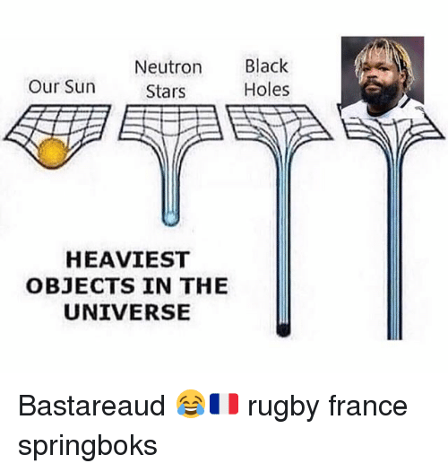 Holes, Black, and France: Neutron Black  Holes  Our Sun  Stars  HEAVIEST  OBJECTS IN THE  UNIVERSE Bastareaud 😂🇫🇷 rugby france springboks