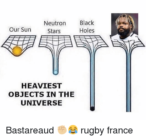 neutrons: Neutron  Black  Our Sun  Holes  Stars  HEAVIEST  OBJECTS IN THE  UNIVERSE Bastareaud ✊🏼😂 rugby france