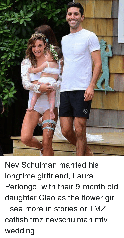 cleo: Nev Schulman married his longtime girlfriend, Laura Perlongo, with their 9-month old daughter Cleo as the flower girl - see more in stories or TMZ. catfish tmz nevschulman mtv wedding