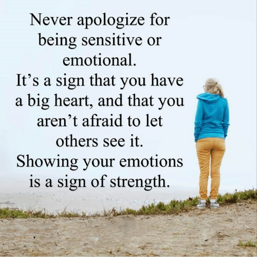 Be Sensitive To Others Feelings Quotes: Never Apologize For Being Sensitive Or Emotional It's A