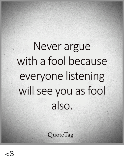 Never Argue With A Fool Onlookers May Not Be Able To Tell The