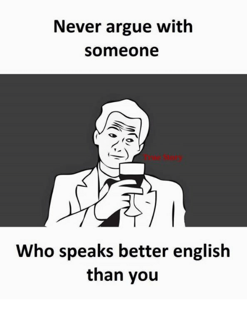 Få«: Never argue with  Someone  fa  Who speaks better english  than you