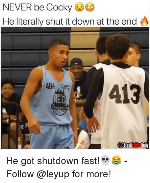 Shutdown: NEVER be Cocky  He literally shut it down at the end  404  YOUTH ELITE  Break n Daily He got shutdown fast!💀😂 - Follow @leyup for more!