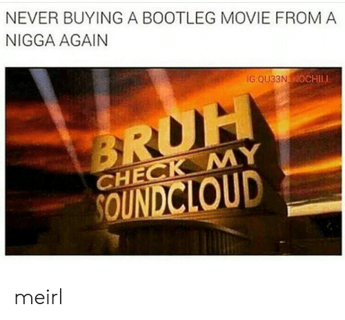 bootleg: NEVER BUYING A BOOTLEG MOVIE FROMA  NIGGA AGAIN  G QU33NN  CHILL  CHECK MY  UD meirl