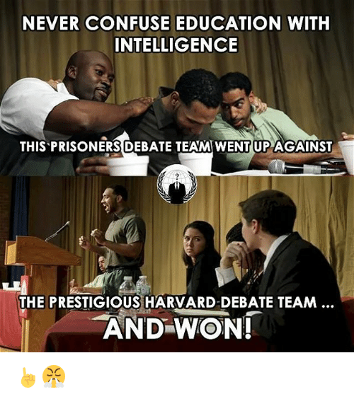 Memes, Harvard, and Prestigious: NEVER CONFUSE EDUCATION WITH  INTELLIGENCE  THIS PRISONERS DEBATE TEAM UP  AGAINST  THE PRESTIGIOUS HARVARD-DEBATE TEAM  AND WON! ☝😤