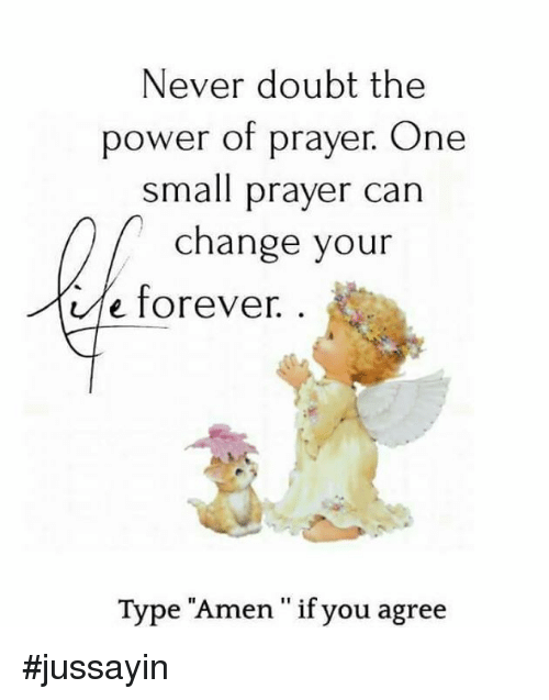 """doubtful: Never doubt the  power of prayer. One  small prayer can  change your  e forever.  Type """"Amen """" if you agreie  11 9 #jussayin"""