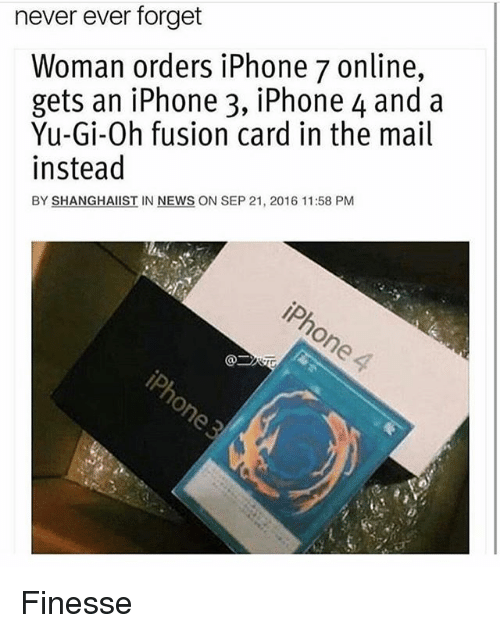 Fusionator: never ever forget  Woman orders iPhone 7 online,  gets an iPhone 3, iPhone 4 and a  Yu-Gi-Oh fusion card in the mail  instead  BY SHANGHAIIST IN NEWS ON SEP 21, 2016 11:58 PM Finesse