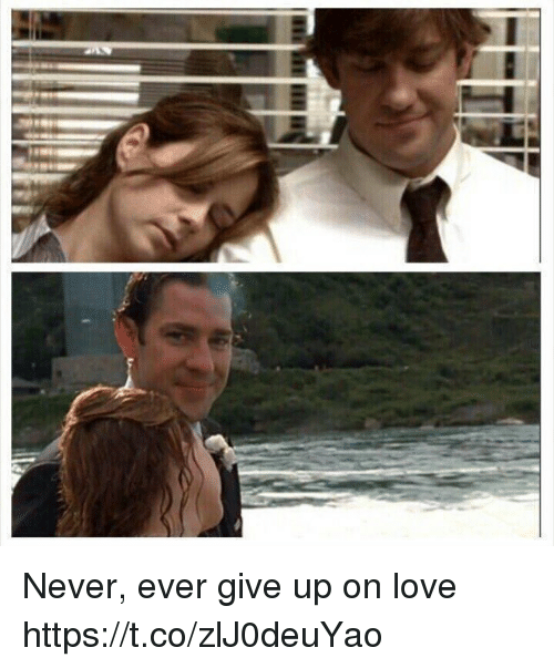 Love, Memes, and Never: Never, ever give up on love https://t.co/zlJ0deuYao