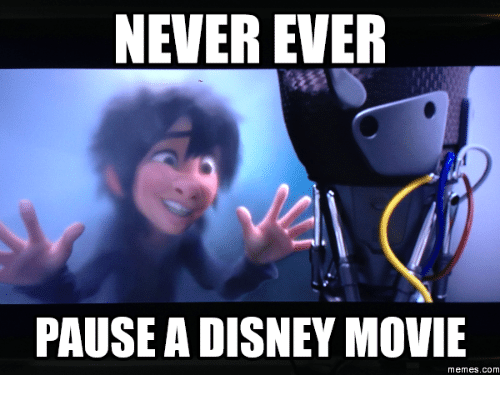 Never Pause A Disney Movie: NEVER EVER  PAUSE A DISNEY MOVIE  Memes. COM