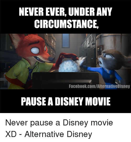 Never Pause A Disney Movie: NEVER EVER,UNDER ANY  CIRCUMSTANCE,  Facebook.com/AlternativeDisney  PAUSE A DISNEY MOVIE Never pause a Disney movie XD - Alternative Disney