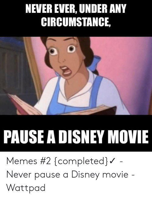 Never Pause A Disney Movie: NEVER EVER, UNDER ANY  CIRCUMSTANCE  PAUSE A DISNEY MOVIE Memes #2 {completed}✓ - Never pause a Disney movie - Wattpad
