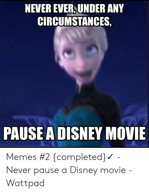 Never Pause A Disney Movie: NEVER EVER, UNDER ANY  CIRCUMSTANCES,  PAUSE A DISNEY MOVIE Memes #2 {completed}✓ - Never pause a Disney movie - Wattpad