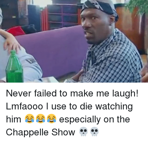 Memes, Never, and 🤖: Never failed to make me laugh! Lmfaooo I use to die watching him 😂😂😂 especially on the Chappelle Show 💀💀