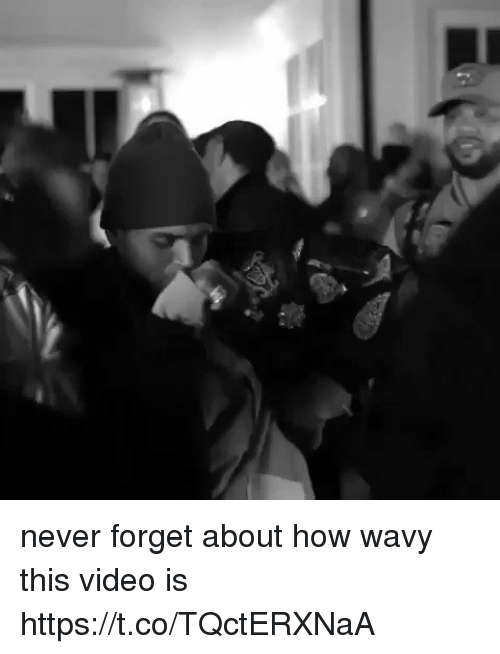 Blackpeopletwitter, Video, and Never: never forget about how wavy this video is  https://t.co/TQctERXNaA