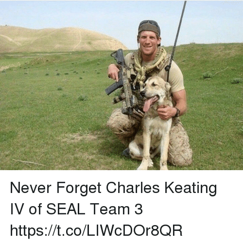 Memes, Seal, and Never: Never Forget Charles Keating IV of SEAL Team 3 https://t.co/LIWcDOr8QR