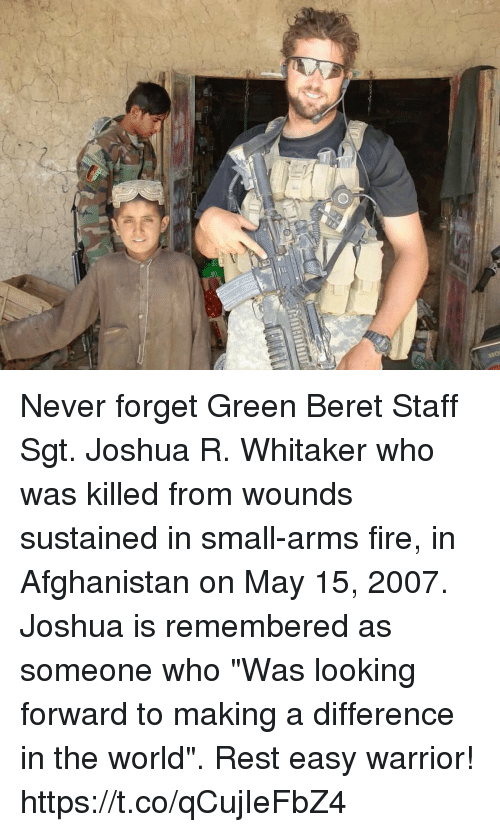 "Fire, Memes, and Afghanistan: Never forget Green Beret Staff Sgt. Joshua R. Whitaker who was killed from wounds sustained in small-arms fire, in Afghanistan on May 15, 2007. Joshua is remembered as someone who ""Was looking forward to making a difference in the world"". Rest easy warrior! https://t.co/qCujIeFbZ4"