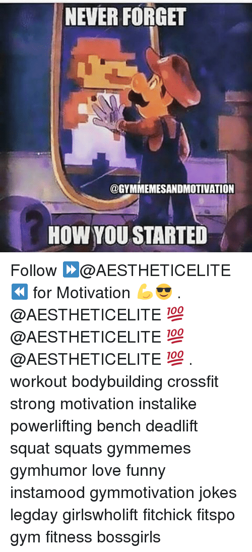 Funny, Gym, and Love: NEVER FORGET  @GYMMEMESANDMOTIVATION  HOW YOU STARTED Follow ⏩@AESTHETICELITE ⏪ for Motivation 💪😎 . @AESTHETICELITE 💯 @AESTHETICELITE 💯 @AESTHETICELITE 💯 . workout bodybuilding crossfit strong motivation instalike powerlifting bench deadlift squat squats gymmemes gymhumor love funny instamood gymmotivation jokes legday girlswholift fitchick fitspo gym fitness bossgirls