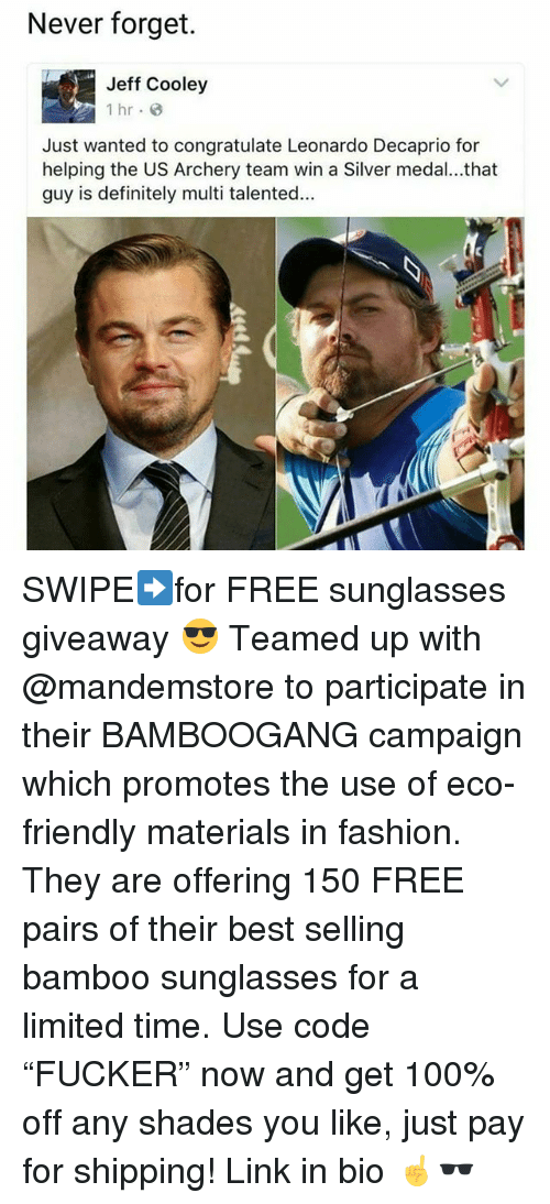 """archery: Never forget.  Jeff Cooley  1 hr 8  Just wanted to congratulate Leonardo Decaprio for  helping the US Archery team win a Silver medal...that  guy is definitely multi talented... SWIPE➡️for FREE sunglasses giveaway 😎 Teamed up with @mandemstore to participate in their BAMBOOGANG campaign which promotes the use of eco-friendly materials in fashion. They are offering 150 FREE pairs of their best selling bamboo sunglasses for a limited time. Use code """"FUCKER"""" now and get 100% off any shades you like, just pay for shipping! Link in bio ☝🕶"""
