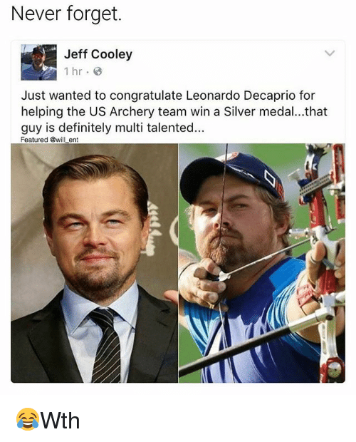 Definitely, Memes, and Silver: Never forget.  Jeff Cooley  1 hr B  Just wanted to congratulate Leonardo Decaprio for  helping the US Archery team win a Silver medal...that  guy is definitely multi talented...  Featured @will en 😂Wth