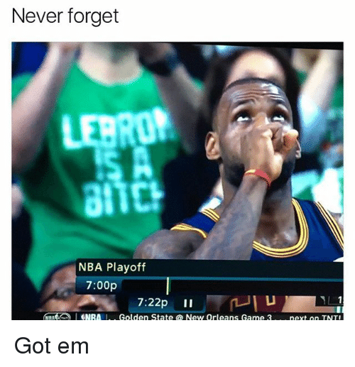 Nba, Game, and Golden State: Never forget  LEBRON  NBA Playoff  7:00p  7:22p II  GNRA  I.. Golden State a New Orleans Game 3  next on TNTI Got em