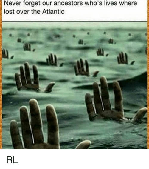 Atlante: Never forget our ancestors who's lives where  lost over the Atlantic RL
