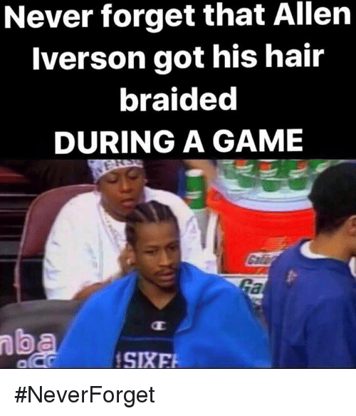 Allen Iverson, Game, and Hair: Never forget that Allen  Iverson got his hair  braided  DURING A GAME  SIRE #NeverForget