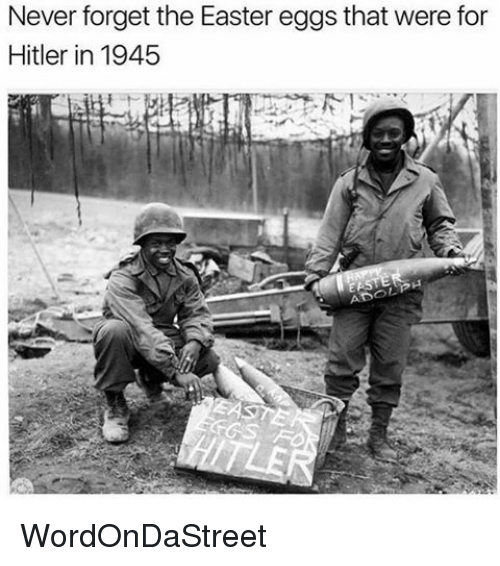 Easter, Memes, and Hitler: Never forget the Easter eggs that were for  Hitler in 1945  OL WordOnDaStreet