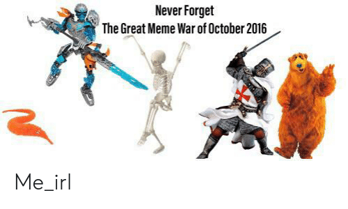 Great Meme War: Never Forget  The Great Meme War of October 2016 Me_irl