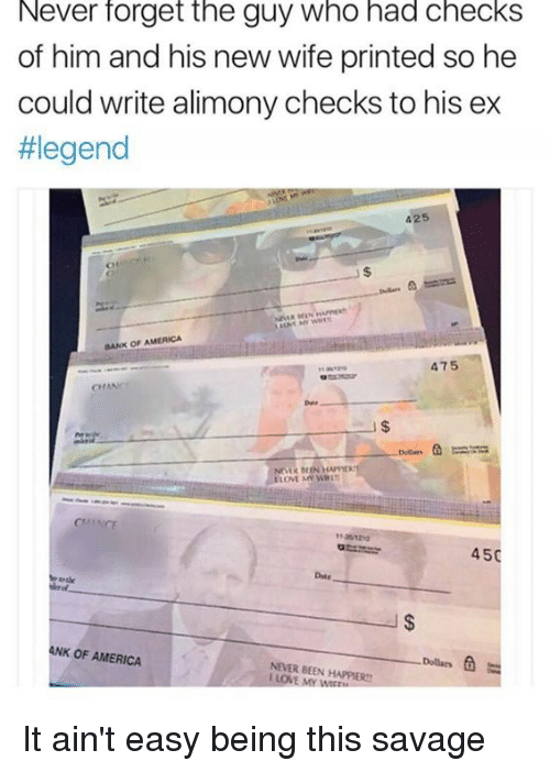 America, Dank, and Love: Never forget the guy who had checks  of him and his new wife printed so he  could write alimony checks to his ex  #legend  425  BANK OF AMERICA  475  CHANC  1-35 1210  4  50  Date  ANK OF AMERICA  Dollars  NEVER BEEN HAPPIERS!  I LOVE MY W It ain't easy being this savage