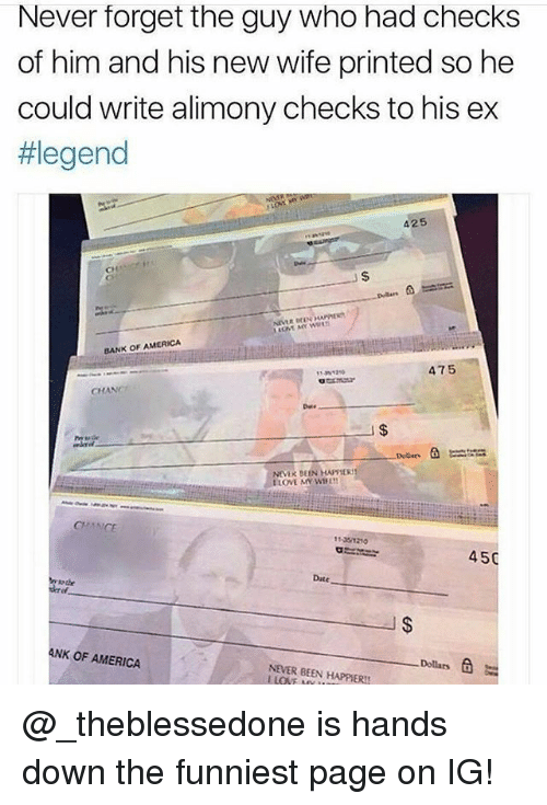 Chanli: Never forget the guy who had checks  of him and his new wife printed so he  could write alimony checks to his ex  #legend  425  Ch  BANK OF AMERICA  475  CHAN  I $  11301210  450  Date  derol  ANK OF AMERICA  NEVER BEEN HAPPIERT  Dollars @_theblessedone is hands down the funniest page on IG!