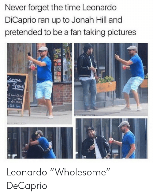 """Leonardo DiCaprio: Never forget the time Leonardo  DiCaprio ran up to Jonah Hill and  pretended to be a fan taking pictures  Carma  Special Leonardo """"Wholesome"""" DeCaprio"""
