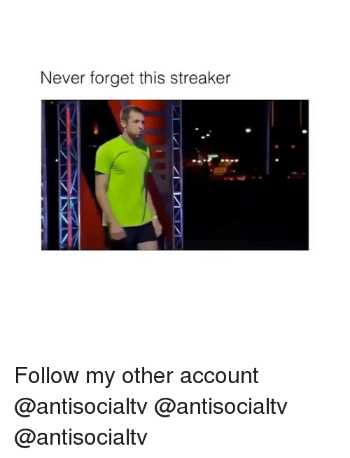 Memes, Never, and 🤖: Never forget this streaker Follow my other account @antisocialtv @antisocialtv @antisocialtv