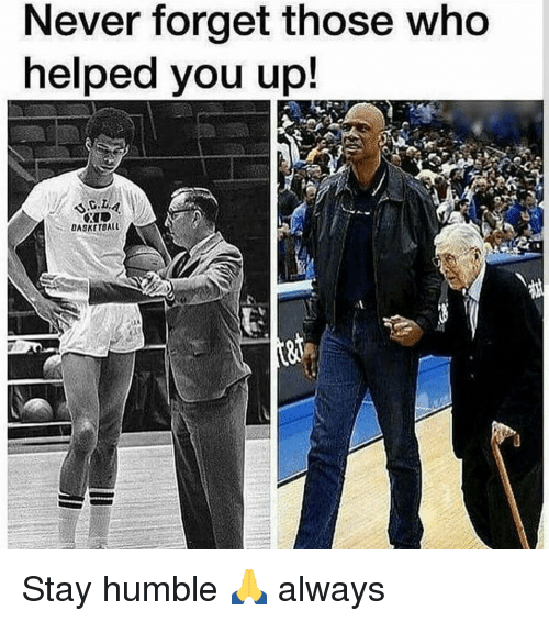Stay Humble: Never forget those who  helped you up!  aA9KETBALL Stay humble 🙏 always