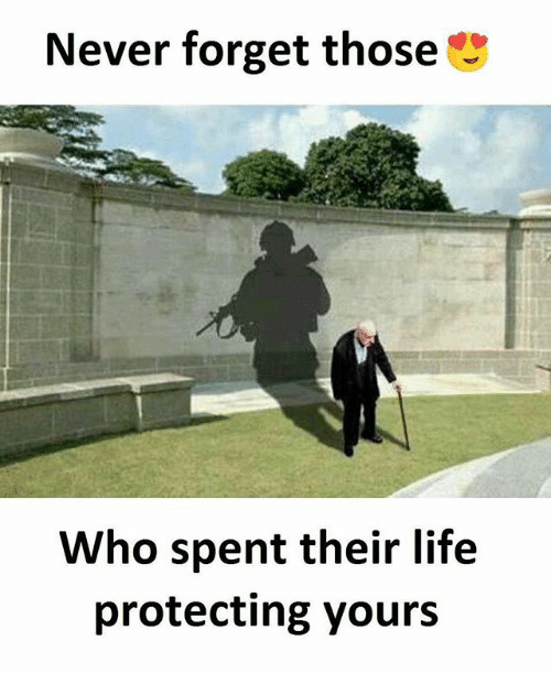 Life, Memes, and Never: Never forget those  Who spent their life  protecting yours