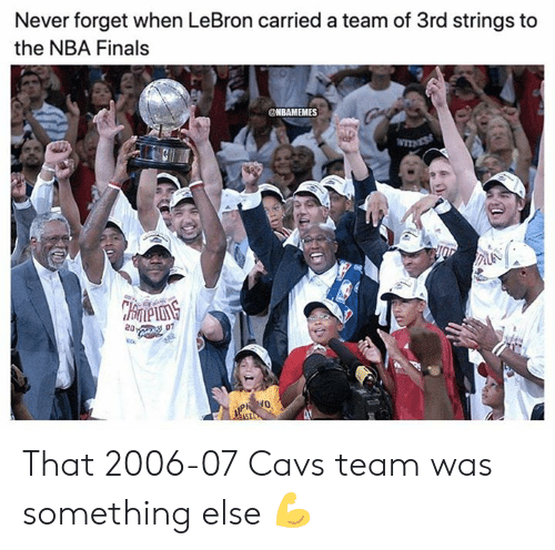 cavs: Never forget when LeBron carried a team of 3rd strings to  the NBA Finals  NBAMEMES  TNESS  CHrneons  20:  07 That 2006-07 Cavs team was something else 💪