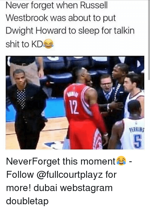 Dwight Howard, Memes, and Russell Westbrook: Never forget when Russell  Westbrook was about to put  Dwight Howard to sleep for talkin  shit to KD NeverForget this moment😂 - Follow @fullcourtplayz for more! dubai webstagram doubletap