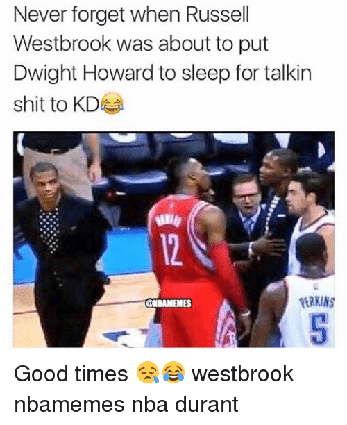 Basketball, Dwight Howard, and Nba: Never forget when Russell  Westbrook was about to put  Dwight Howard to sleep for talkin  shit to KD  @NBAMEMES Good times 😪😂 westbrook nbamemes nba durant