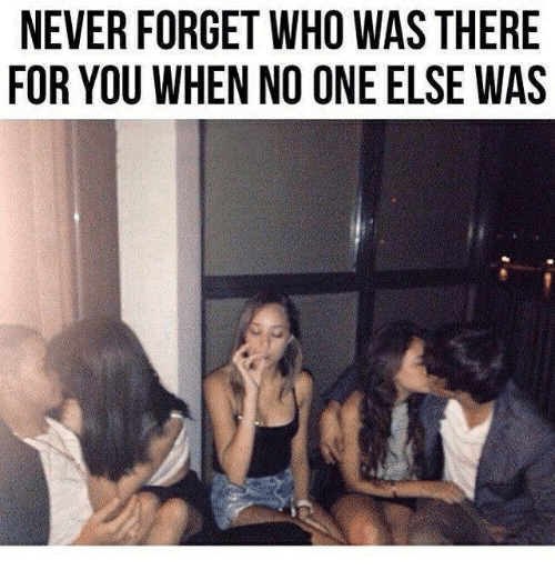 Memes, Never, and 🤖: NEVER FORGET WHO WAS THERE  FOR YOU WHEN NO ONE ELSE WAS