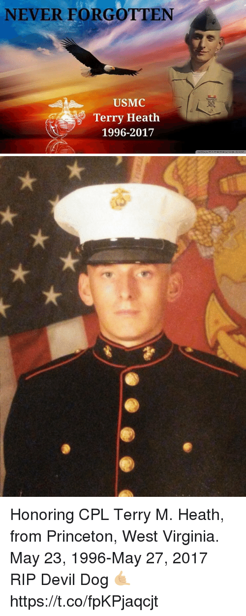 Memes, Devil, and Virginia: NEVER FORGOTTEN  USMC  Terry Heath  1996-2017 Honoring CPL Terry M. Heath, from Princeton, West Virginia.  May 23, 1996-May 27, 2017  RIP Devil Dog 🤙🏼 https://t.co/fpKPjaqcjt
