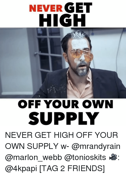 Getting High Off Fashion: NEVER GET HIGH OFF YOUR OWN SUPPLY NEVER GET HIGH OFF YOUR